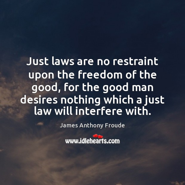 Just laws are no restraint upon the freedom of the good, for Men Quotes Image
