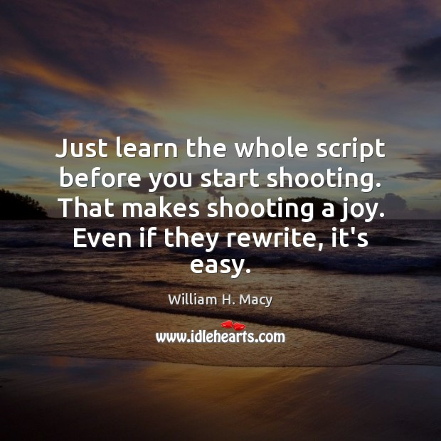 Just learn the whole script before you start shooting. That makes shooting Image