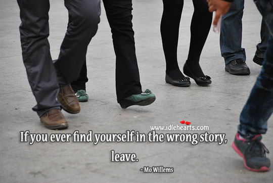If you ever find yourself in the wrong story, leave. Mo Willems Picture Quote