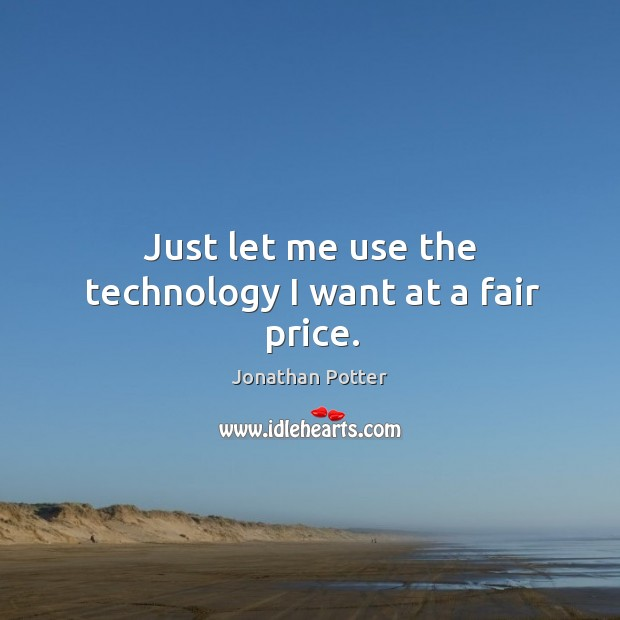 Just let me use the technology I want at a fair price. Image