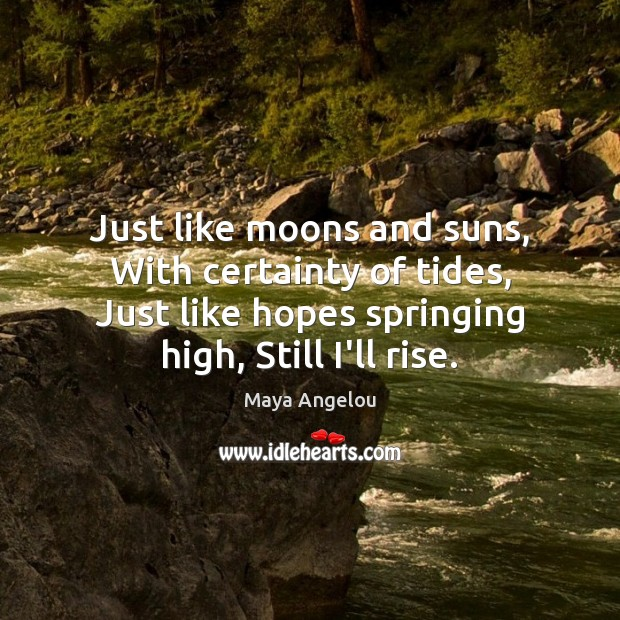 Image, Just like moons and suns, With certainty of tides, Just like hopes