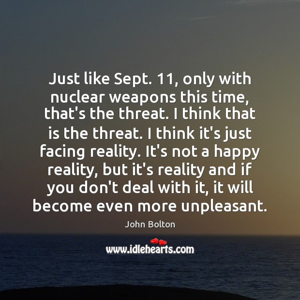 Just like Sept. 11, only with nuclear weapons this time, that's the threat. John Bolton Picture Quote