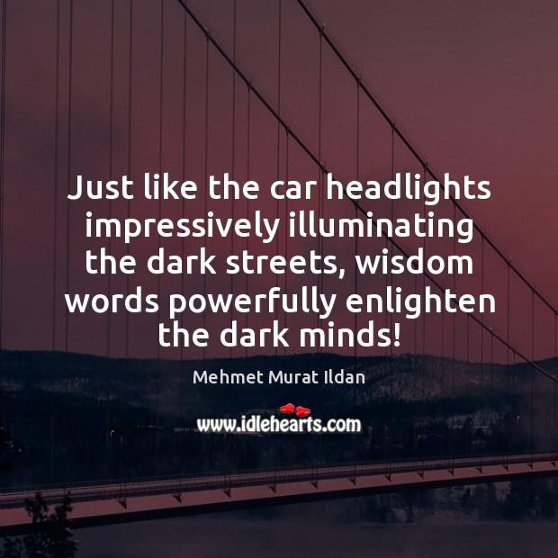 Image, Just like the car headlights impressively illuminating the dark streets, wisdom words