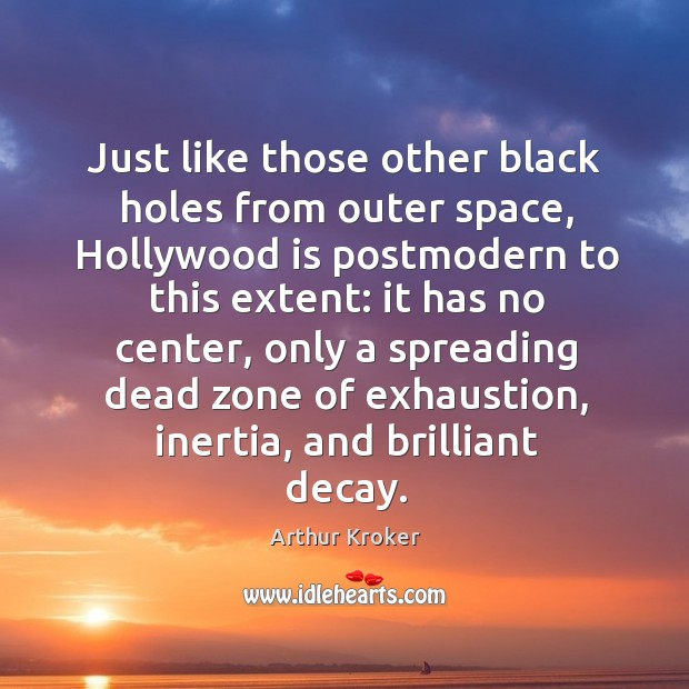 Image, Just like those other black holes from outer space, Hollywood is postmodern