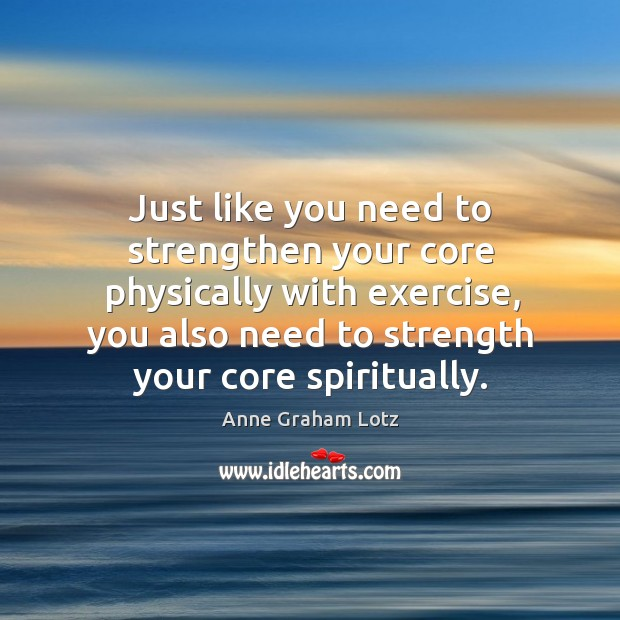 Image, Just like you need to strengthen your core physically with exercise, you