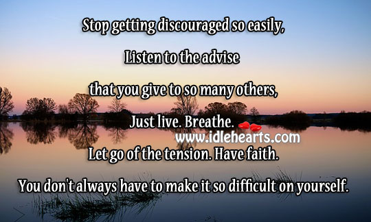 Image, Just live. Breathe. Let go of the tension. Have faith.