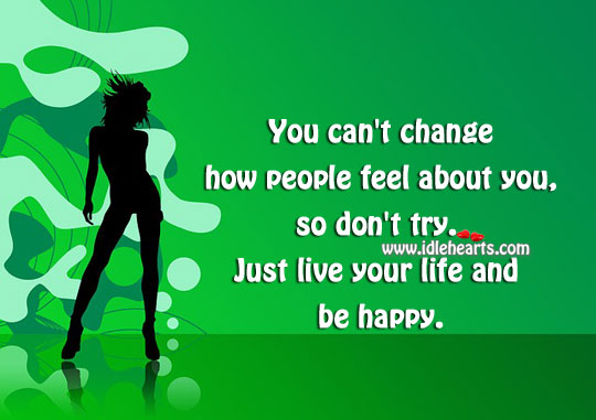 Live Your Life And Be Happy.
