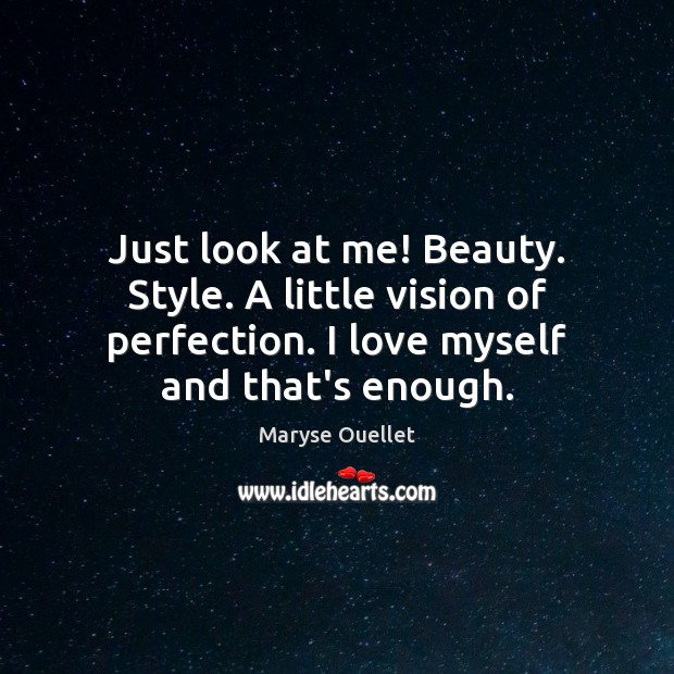 Just look at me! Beauty. Style. A little vision of perfection. I Image