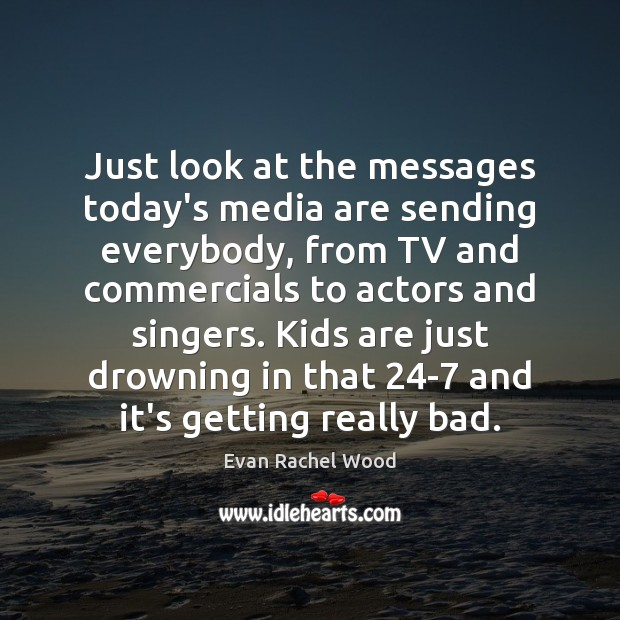 Just look at the messages today's media are sending everybody, from TV Image
