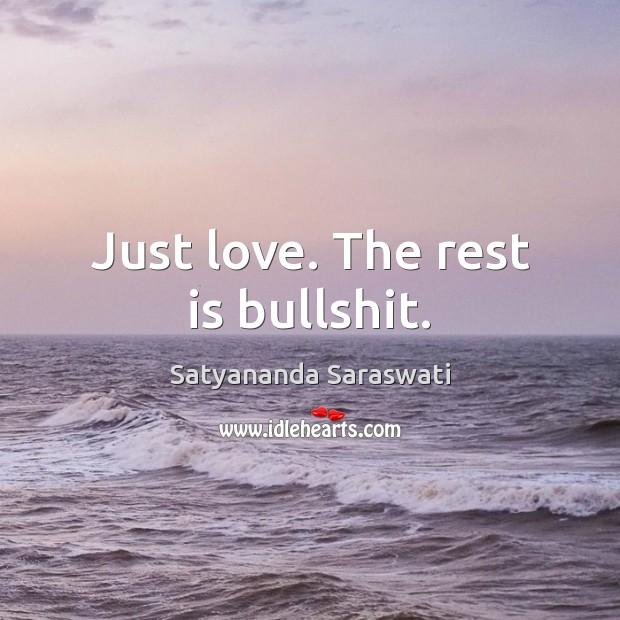 Just love. The rest is bullshit. Image