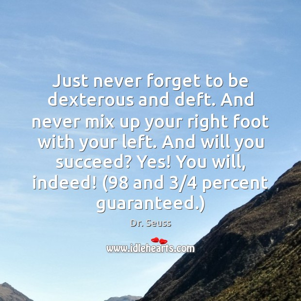 Just never forget to be dexterous and deft. And never mix up Dr. Seuss Picture Quote