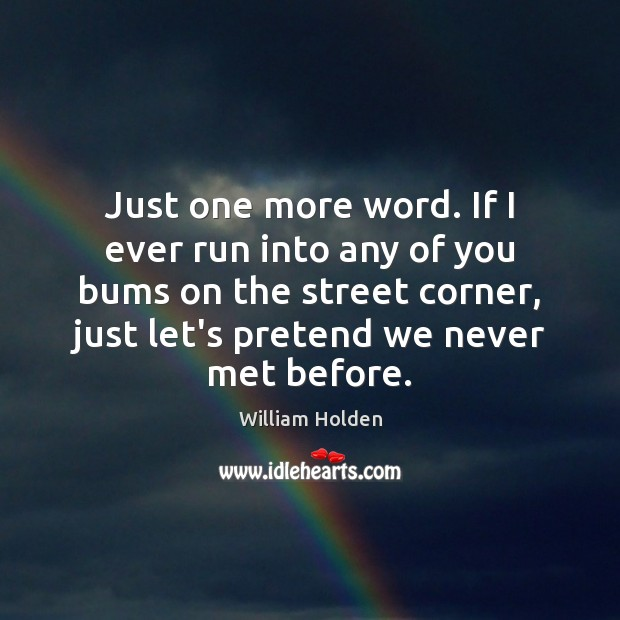 Just one more word. If I ever run into any of you Image