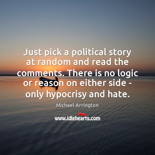 Just pick a political story at random and read the comments. There Logic Quotes Image