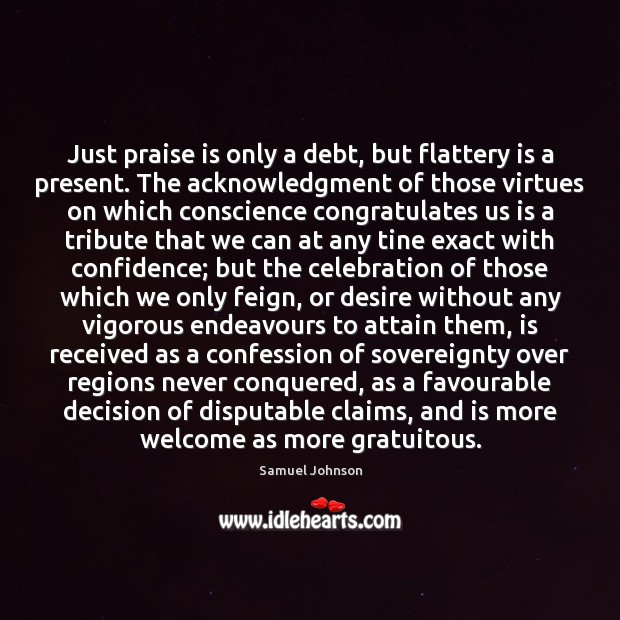 Image, Just praise is only a debt, but flattery is a present. The