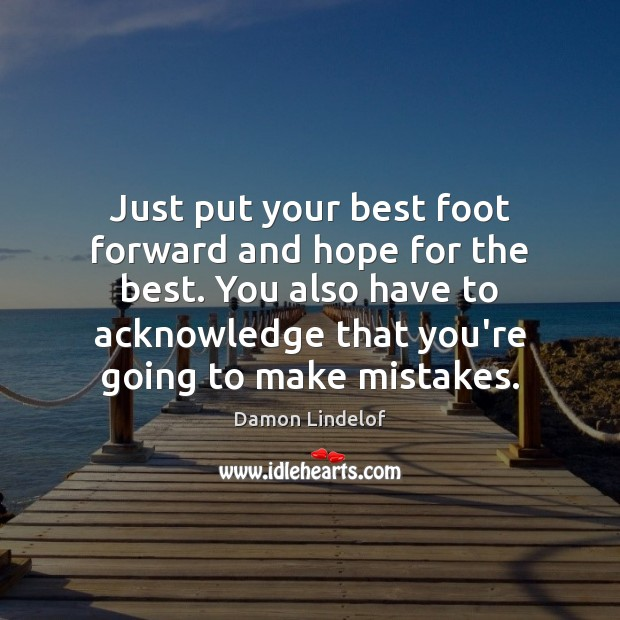 Just put your best foot forward and hope for the best. You Image