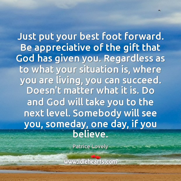 Image, Just put your best foot forward. Be appreciative of the gift that
