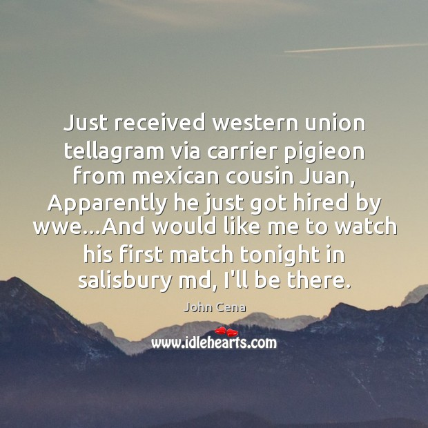 Just received western union tellagram via carrier pigieon from mexican cousin Juan, John Cena Picture Quote