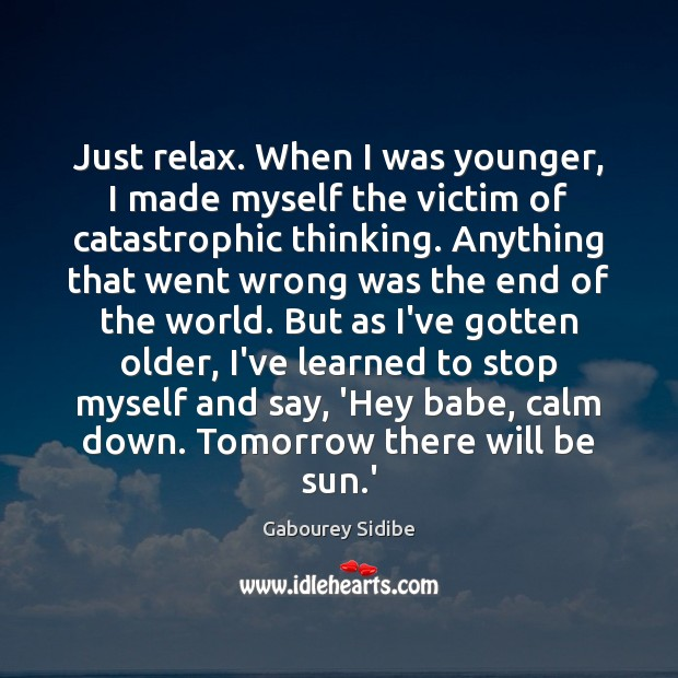 Just relax. When I was younger, I made myself the victim of Gabourey Sidibe Picture Quote