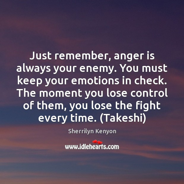 Image, Just remember, anger is always your enemy. You must keep your emotions