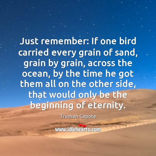 Image, Just remember: If one bird carried every grain of sand, grain by