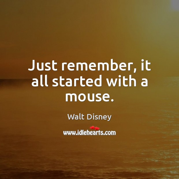Just remember, it all started with a mouse. Image