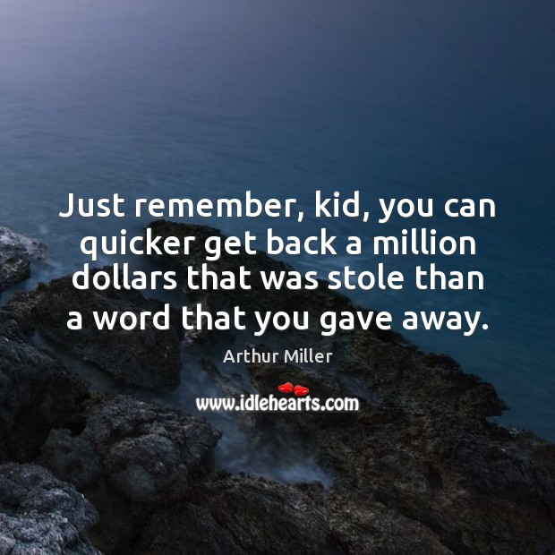 Just remember, kid, you can quicker get back a million dollars that Image