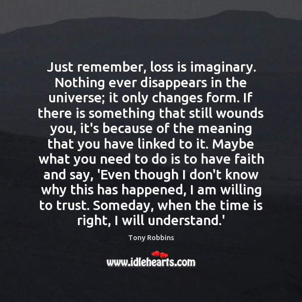 Image, Just remember, loss is imaginary. Nothing ever disappears in the universe; it