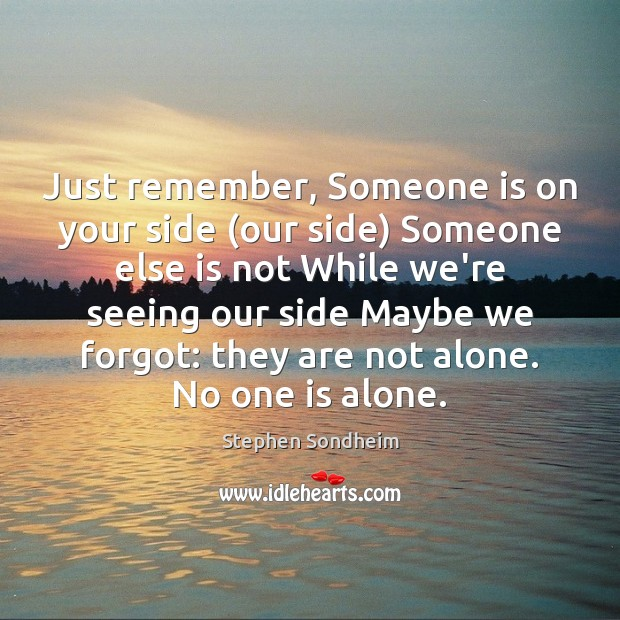 Just remember, Someone is on your side (our side) Someone else is Image