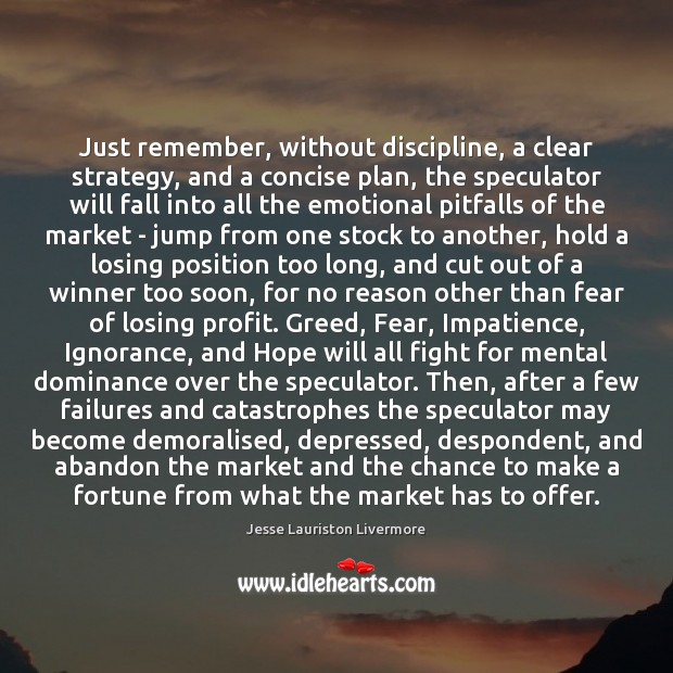 Just remember, without discipline, a clear strategy, and a concise plan, the Jesse Lauriston Livermore Picture Quote