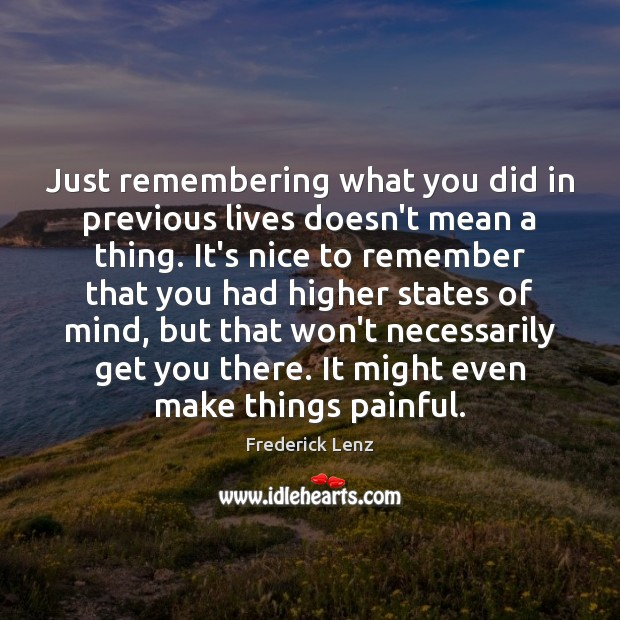 Just remembering what you did in previous lives doesn't mean a thing. Image