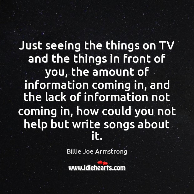 Just seeing the things on TV and the things in front of Billie Joe Armstrong Picture Quote