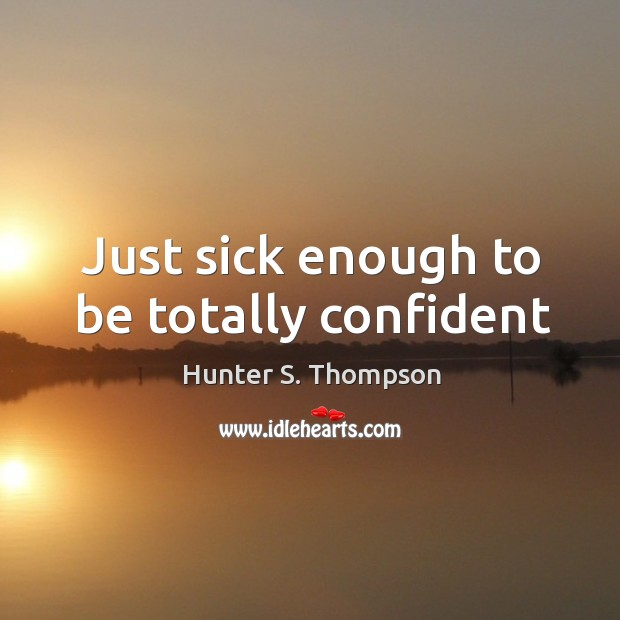 Just sick enough to be totally confident Image