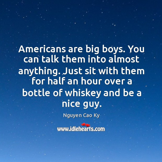 Just sit with them for half an hour over a bottle of whiskey and be a nice guy. Image