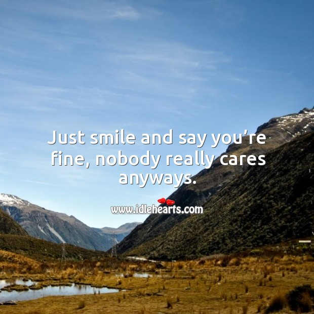 Just smile and say you're fine, nobody really cares anyways. Image
