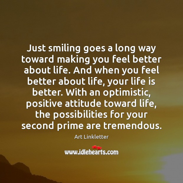 Just smiling goes a long way toward making you feel better about Positive Attitude Quotes Image