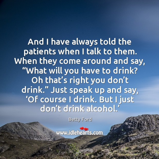 Just speak up and say, 'of course I drink. But I just don't drink alcohol.' Image
