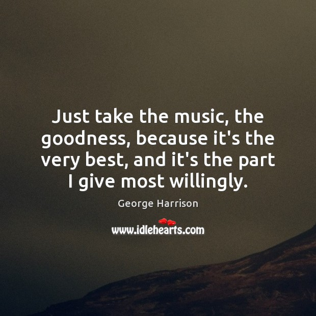 Just take the music, the goodness, because it's the very best, and Image