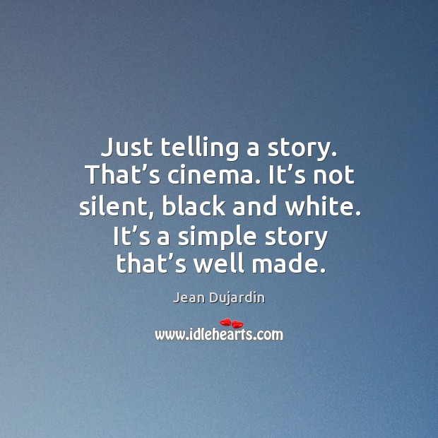 Just telling a story. That's cinema. It's not silent, black and white. It's a simple story that's well made. Image