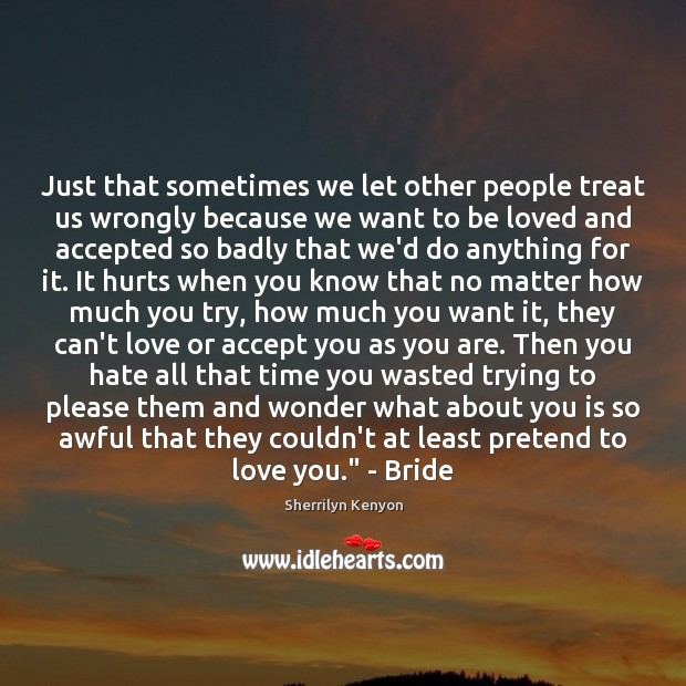 Just that sometimes we let other people treat us wrongly because we Image