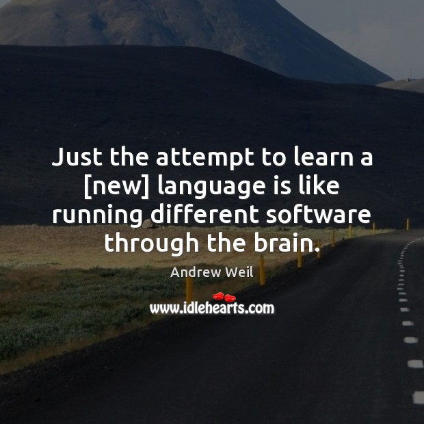 Just the attempt to learn a [new] language is like running different Andrew Weil Picture Quote
