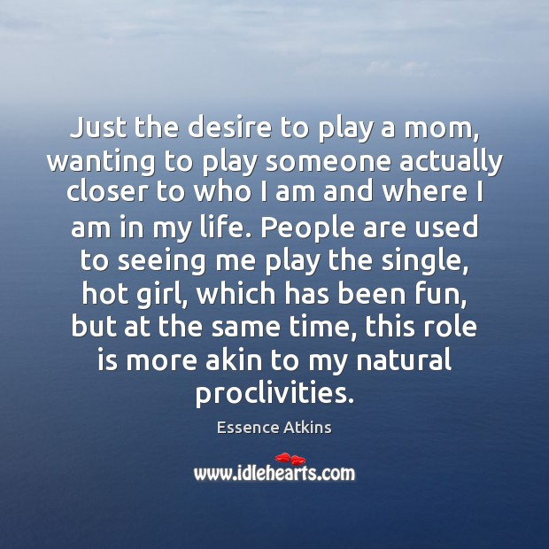 Just the desire to play a mom, wanting to play someone actually Image