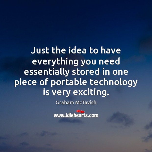 Just the idea to have everything you need essentially stored in one Technology Quotes Image