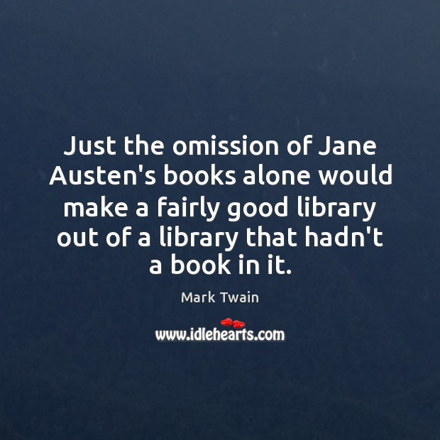 Just the omission of Jane Austen's books alone would make a fairly Image