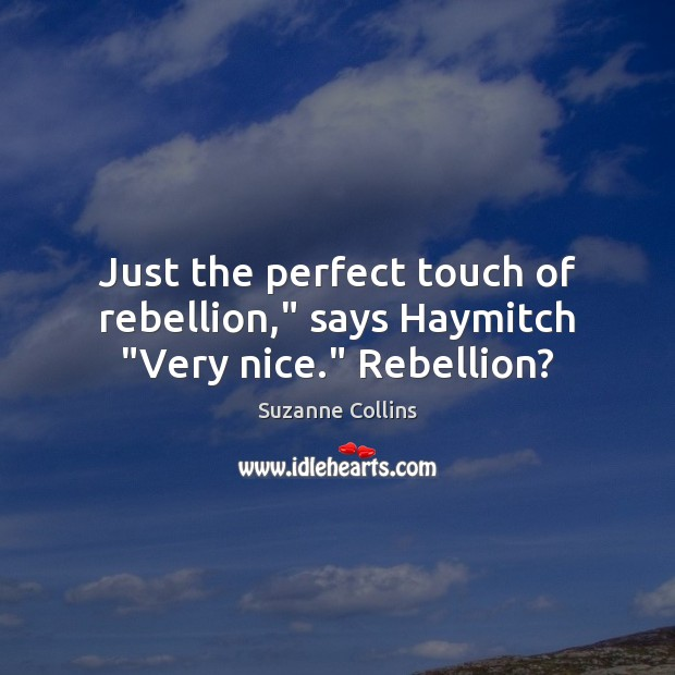 "Just the perfect touch of rebellion,"" says Haymitch ""Very nice."" Rebellion? Image"
