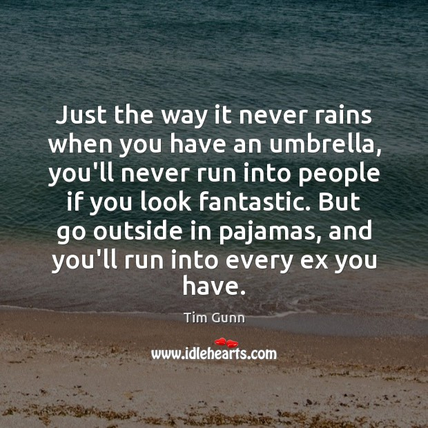 Just the way it never rains when you have an umbrella, you'll Image