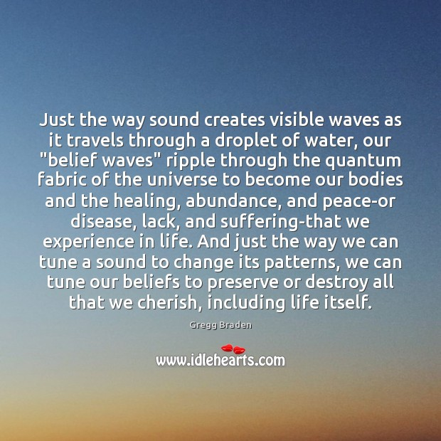 Just the way sound creates visible waves as it travels through a Image