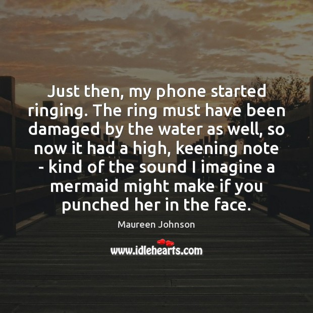 Image, Just then, my phone started ringing. The ring must have been damaged