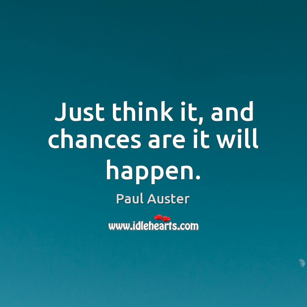 Just think it, and chances are it will happen. Image