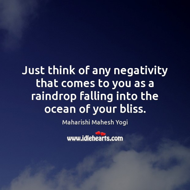 Just think of any negativity that comes to you as a raindrop Image