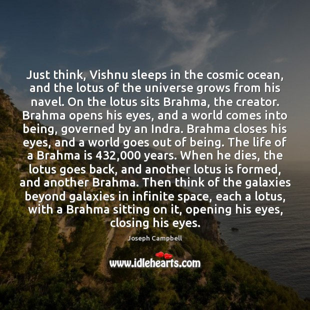 Just think, Vishnu sleeps in the cosmic ocean, and the lotus of Joseph Campbell Picture Quote